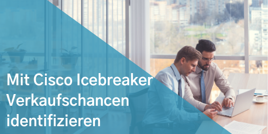 Mit Cisco Icebreaker verkaufschancen identifizieren